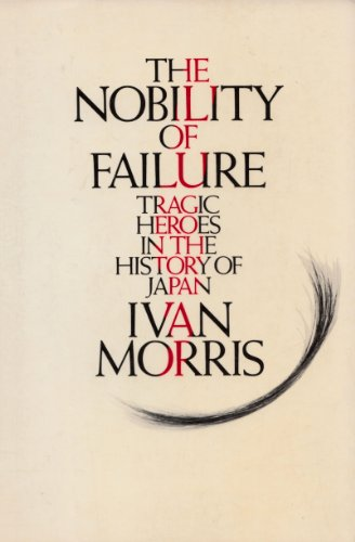 9784805304792: The Nobility of Failure: Tragic Heroes in the History of Japan