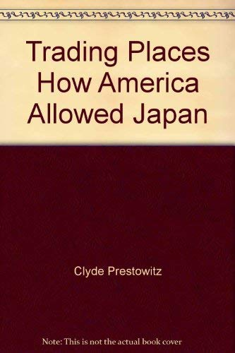 9784805305089: Trading Places How America Allowed Japan to Take the Lead