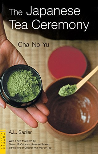 The Japanese Tea Ceremony: Cha-No-Yu (Tuttle Classics): A. L. Sadler
