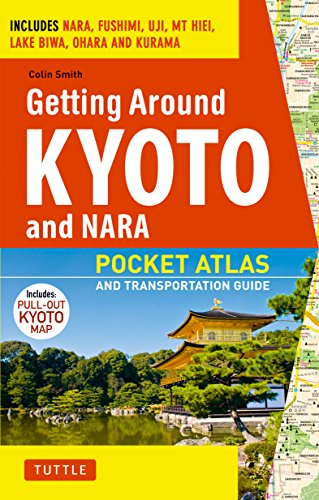 9784805309643: Getting Around Kyoto and Nara: Pocket Atlas and Transportation Guide; Includes Nara, Fushimi, Uji, Mt Hiei, Lake Biwa, Ohara and Kurama