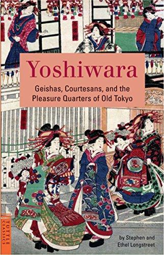 Yoshiwara: Geishas, Courtesans, and the Pleasure Quarters: Stephen Longstreet, Ethel