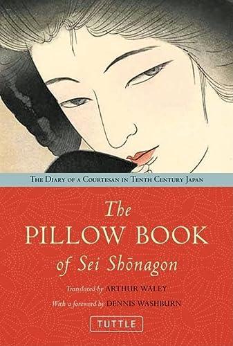 The Pillow Book of Sei Shonagon: The Diary of a Courtesan in Tenth Century Japan: Sei Shonagon