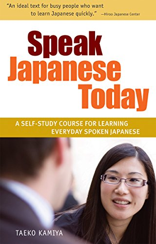Speak Japanese Today: A Self-Study Course for Learning Everyday Spoken Japanese: Kamiya, Taeko