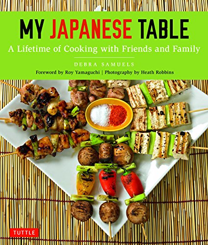 My Japanese Table: A Lifetime of Cooking with Friends and Family: Samuels, Debra