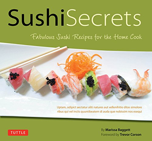 Sushi Secrets: Simple Recipes for the Home Cook: Marisa Baggett