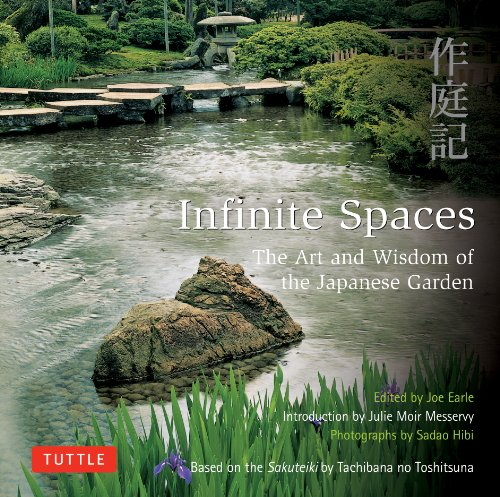 Infinite Spaces: The Art and Wisdom of the Japanese Garden; Based on the Sakuteiki by Tachibana no ...