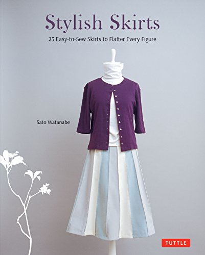 Stylish Skirts: 23 Easy-to-Sew Skirts to Flatter Every Figure 9784805313077 Sew chic and original skirts with this stylish DIY sewing book. Stylish Skirts allows you to create simple yet stylish skirts that look