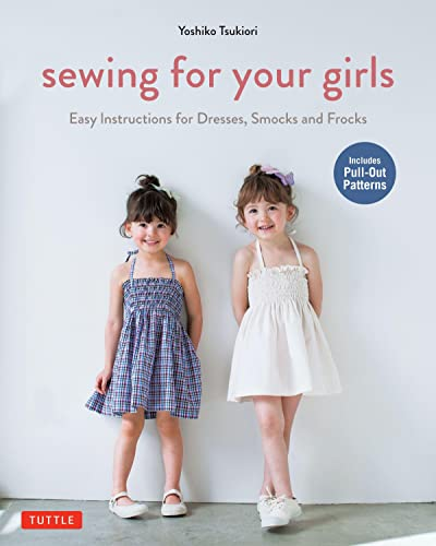 Sewing For Your Girls: Easy Instructions for Dresses, Frocks and Smocks