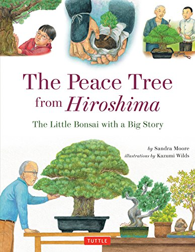 Peace Tree from Hiroshima: A Little Bonsai with a Big Story: Sandra Moore