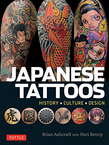 Japanese Tattoos: History * Culture * Design: Ashcraft, Brian, Benny,