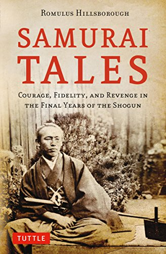Samurai Tales: Courage, Fidelity, and Revenge in the Final Years of the Shogun: Hillsborough, ...