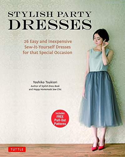 Stylish Party Dresses: 26 Easy and Inexpensive Sew-It-Yourself Dresses for that Special Occasion 9784805313664 Sew stylish DIY dresses with an elegant flair using this easy-to-follow sewing book. For parties, weddings, banquets—any occasion that c