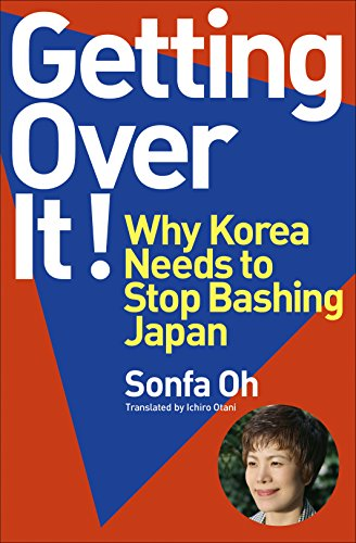 9784813325499: Getting Over It! Why Korea Needs to Stop Bashing Japan