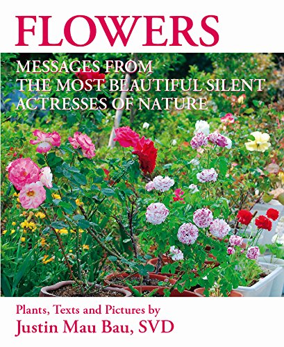 FLOWERS: MESSAGES FROM THE MOST BEAUTIFUL SILENT ACTRESSES OF NATURE: n/a