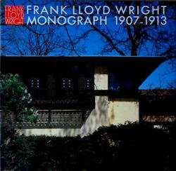 FRANK LLOYD WRIGHT MONOGRAPH 1907-1913. Volume 3 in the Complete Works of Frank Lloyd Wright Series...
