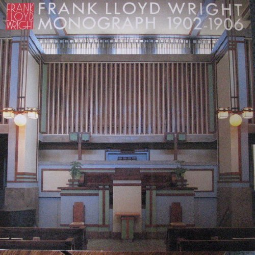 FRANK LLOYD WRIGHT MONOGRAPH 1902-1906. VOLUME 2 IN THE COMPLETE WORKS OF FRANK LLOYD WRIGHT SERIES...