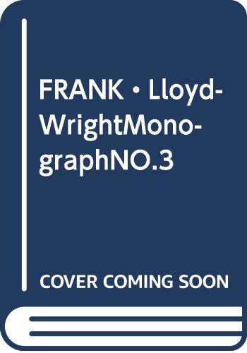 Frank Lloyd Wright Monograph 1907-1913. Volume 3: Bruce Brooks Pfeiffer