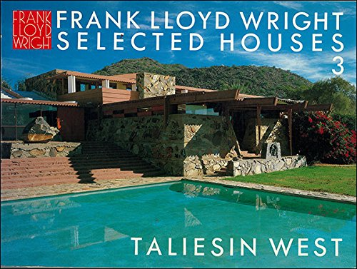 Frank Lloyd Wright Selected Houses 3: Taliesin West: Wright, Frank Lloyd; Pfeiffer, Bruce Brooks (...