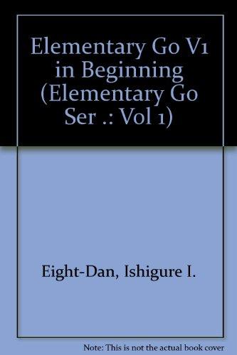 In the Beginning (Elementary Go Ser .: Vol 1): Eight-Dan, Ishigure I.