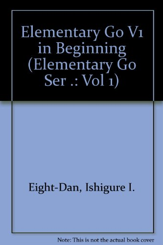 In the Beginning Elementary Go Series Volume: Ikuro Ishigure