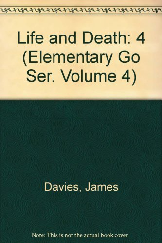 Life and Death (Elementary Go Series, Vol. 4): James Davies