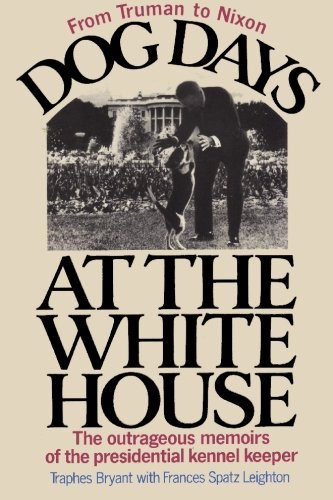 9784871873123: Dog Days at the White House The Outrageous Memoirs of the Presidential Kennel Keeper