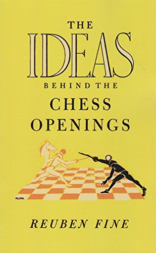 The Ideas Behind the Chess Openings: Fine, Reuben