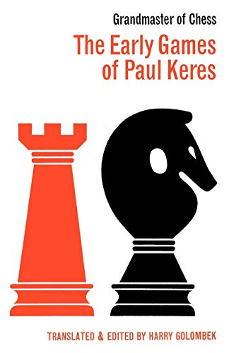 The Early Games of Paul Keres Grandmaster of Chess: Keres, Paul