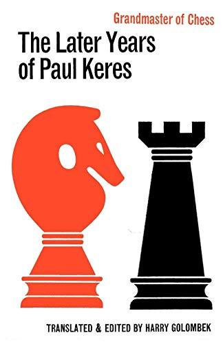 The Later Years of Paul Keres Grandmaster of Chess: Keres, Paul