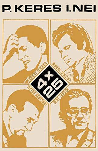 9784871875448: 4 x 25 Robert Fischer, Boriss Spasski, Viktor Kortsnoi, Bent Larsen (Estonian Edition)