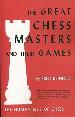 The Human Side of Chess The Great Chess Masters and Their Games: Fred Reinfeld