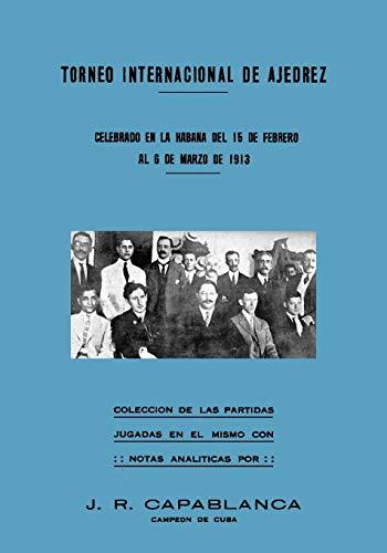 9784871877534: Torneo Internacional de Ajedrez, celebrado en La Habana de 1913: celebrado en La Habana del 15 de febrero al 6 de marzo de 1913 (Spanish Edition)