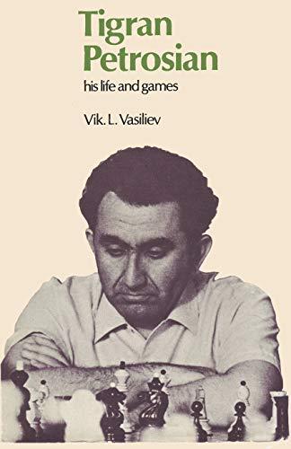Tigran Petrosian His Life and Games: Vasiliev, Vik; Petrosian, Tigran