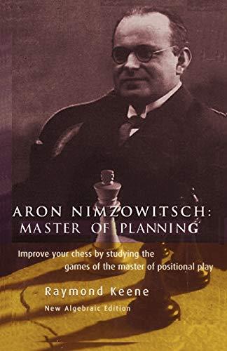 Aron Nimzowitsch: Master of Planning: Raymond Keene