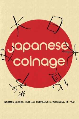 Japanese Coinage: A Monetary History of Japan: Norman Jacobs, Cornelius