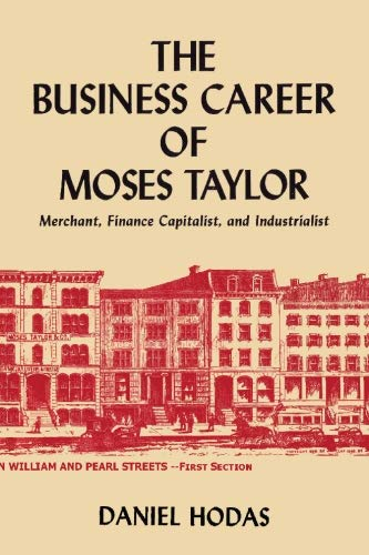 9784871878760: The Business Career of Moses Taylor: Merchant, Finance Capitalist and Industrialist