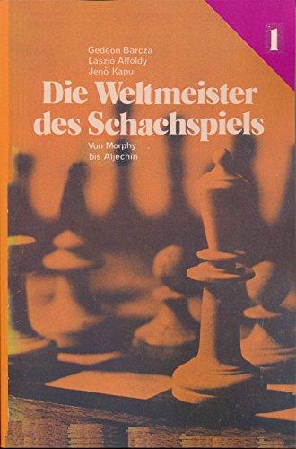 9784871879231: Die Weltmeister Des Schachspiels 1 von Morphy bis Aljechin - GERMAN EDITION
