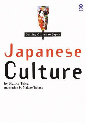 Japanese Culture [Getting Closer to Japan].: Takei, Naoki; Takano,