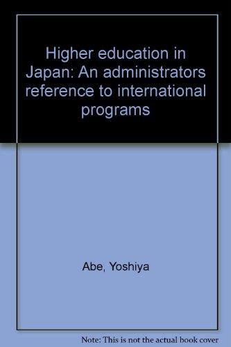 Higher education in Japan: An administrators reference to international programs: Abe, Yoshiya