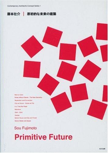 Sou Fujimoto - Primitive Future (English and: Sou Fujimoto