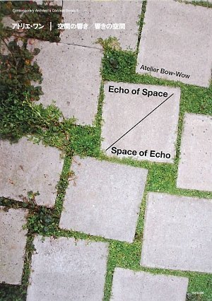 Atelier Bow-wow: Echo of Space / Space: Atelier Bow-Wow
