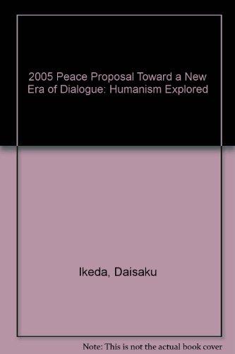 2005 Peace Proposal Toward a New Era of Dialogue: Humanism Explored: Ikeda, Daisaku