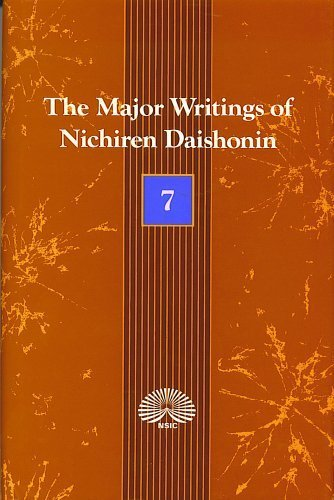 The Major Writings of Nichiren Daishonin. Volume 7: Nichiren Daishonin