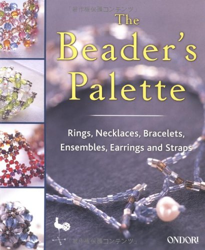 The Beaders Palette: Rings, Necklaces, Bracelets, Ensembles, Earrings and Straps: Ondori