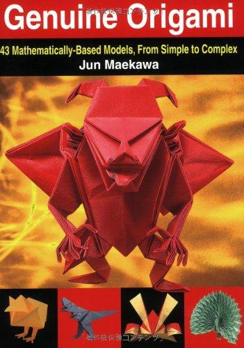 Genuine Origami: 43 Mathematically-Based Models, From Simple: Jun Maekawa