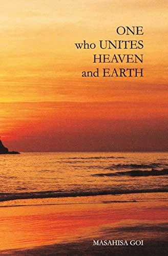 9784892141669: One Who Unites Heaven and Earth: The Autobiography of Masahisa Goi