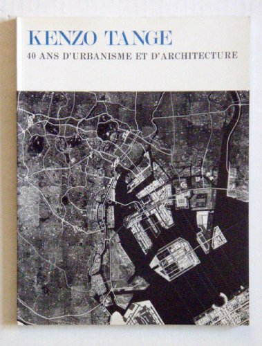 Kenzo Tange: 40 Ans D'Urbanisme et D'Architecture: Kenzo Tange