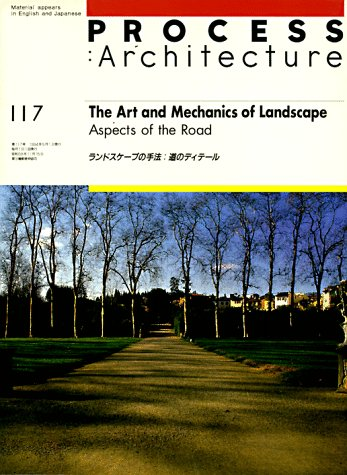 The Art and Mechanics of Landscape; Aspects of the Road. Process Architecture No.117