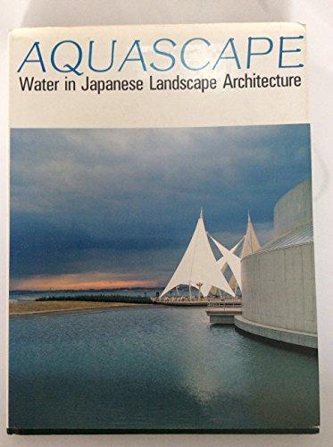 Aquascape: Water in Japanese Landscape Architecture: Nobuhiro Suzuki, Akinoro Kato