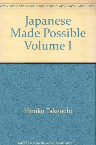 Japanese Made Possible Volume I: Takeuchi, Hiroko